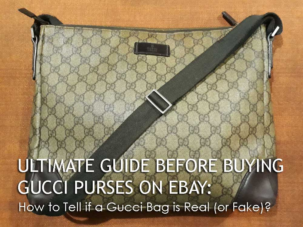 Ultimate Guide Before Buying Gucci Purses on Ebay - How to Tell if a Gucci Bag is Real (or Fake)